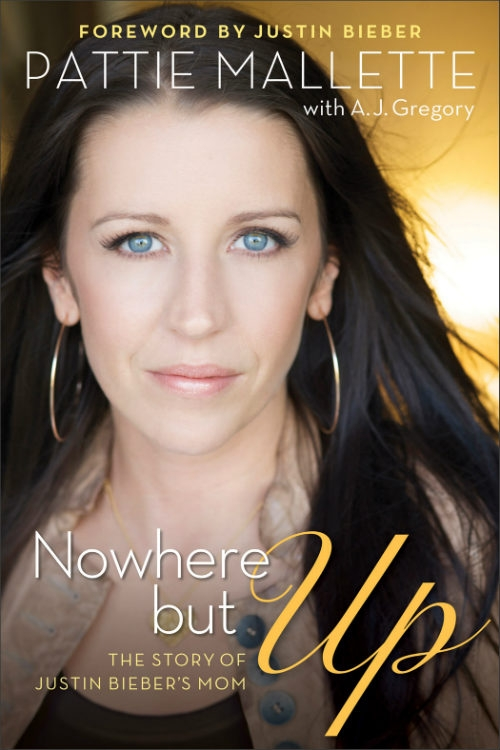 pattie mallette nowhere but up Pattie Mallette: Nowhere but Up  The Story of Justin Biebers Mom [bok]